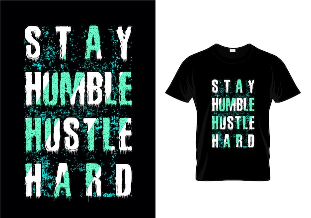 Stay humble hustle hard grunge типография футболка дизайн вектор
