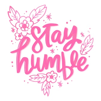 Stay humble lettering with flowers