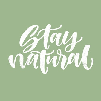 Stay natural. motivational ecology quote. Premium Vector