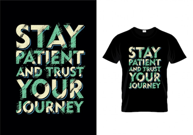Stay patient and trust your journey typography t shirt
