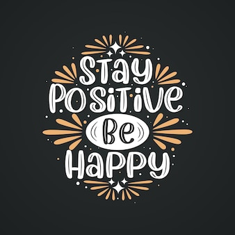 Оставайтесь позитивными, будьте счастливы, вдохновляющий дизайн надписи цитаты.