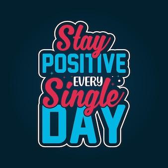 Оставайтесь позитивными каждый день. дизайн вдохновляющих цитат.