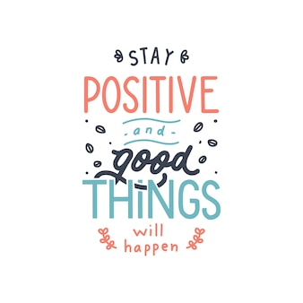 Stay positive and good things will happen hand lettering quote