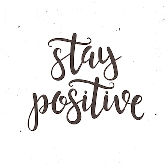 Stay positive.  hand drawn typography poster.