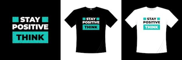 타이포그래피 티셔츠 디자인을 긍정적으로 생각하십시오. 동기 부여, 영감 티셔츠.