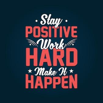 Сохраняйте позитивный настрой, упорно работайте, чтобы это произошло вдохновляющие цитаты