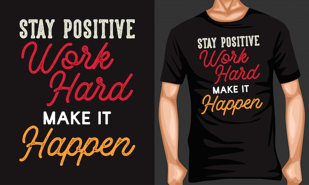 Stay positive work hard make it happen lettering quotes