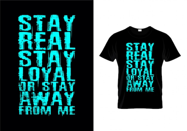 Stay real stay loyal or stay away from me typography tshirt