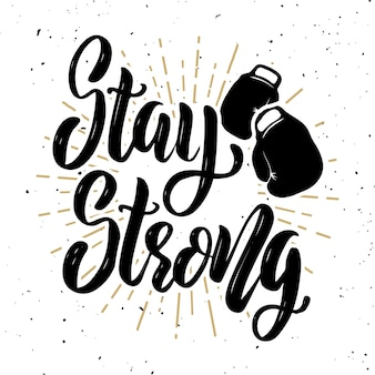Stay strong! hand drawn lettering phrase on grunge background. motivation quote.  element for poster, card.  illustration