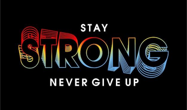 Оставайся сильным никогда не сдавайся мотивационные цитаты вдохновляющий дизайн футболки графический вектор