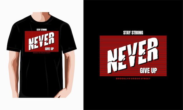 Stay strong never give up typography t shirt design