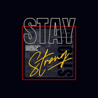 Stay strong  typography vector t shirt print premium vector