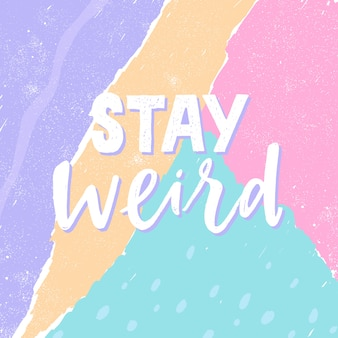 Stay weird. beautiful creative lettering postcard. calligraphy inspiration graphic design, typography nursery element.