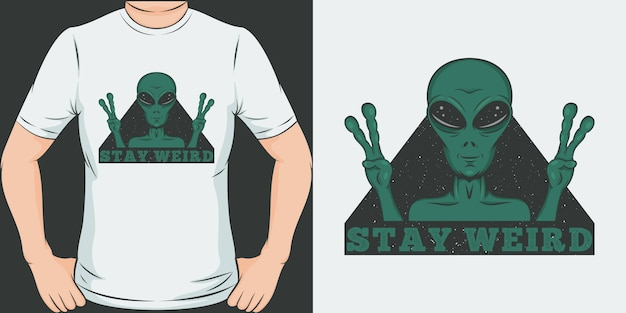 Stay weird. unique and trendy t-shirt design