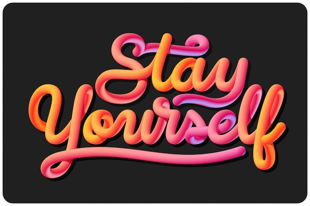 Stay yourself vector lettering