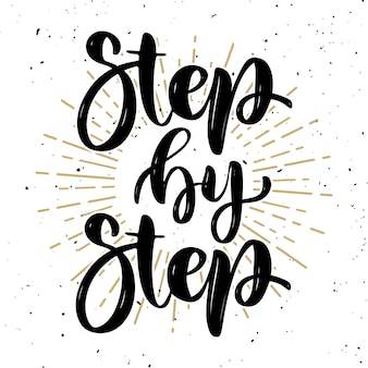 Step by step .hand drawn motivation lettering quote.  element for poster, banner, greeting card.  illustration