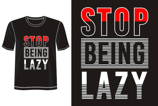 Stop being lazy typography for print t shirt