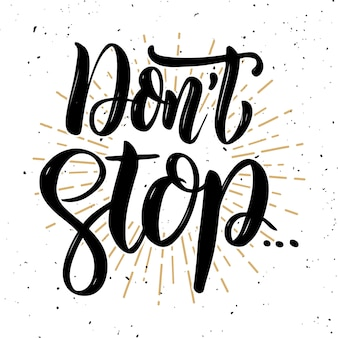 Don't stop. hand drawn motivation lettering quote.  element for poster, banner, greeting card.  illustration