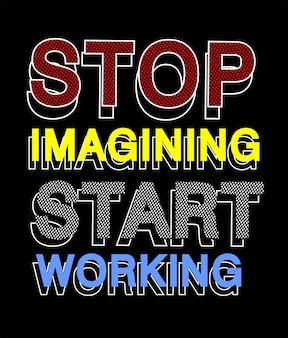 Stop imagining start working typography for print t shirt