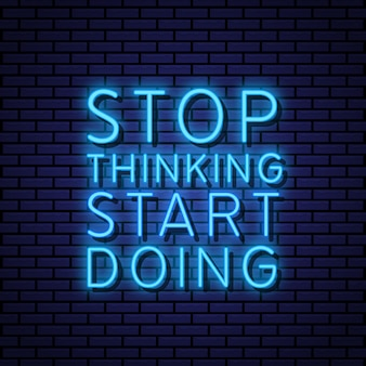 Stop thingking start doing sign neon style