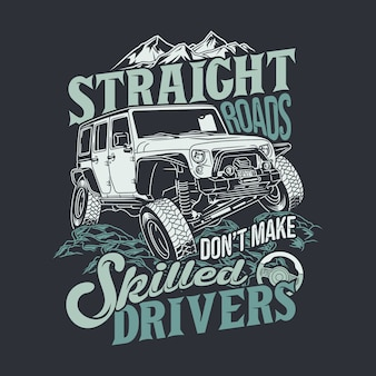 Straight roads dont make skilled drivers 4x4 offroad quotes saying