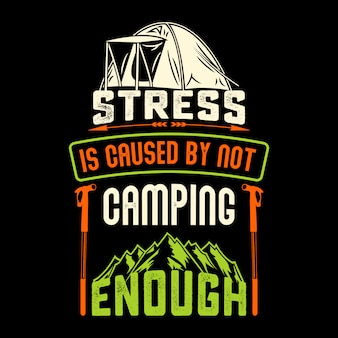 Stress is caused by not camping enough. camp sayings & quotes