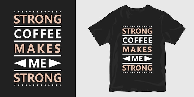 강한 커피는 나를 타이포그래피 슬로건 인용 티셔츠 디자인으로 강하게 만듭니다.