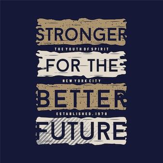 Сильнее лучше будущеетипографический дизайн модный дизайн футболкивекторная иллюстрация
