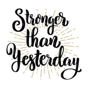 Stronger than yesterday. hand drawn motivation lettering quote.  element for poster, banner, greeting card.  illustration