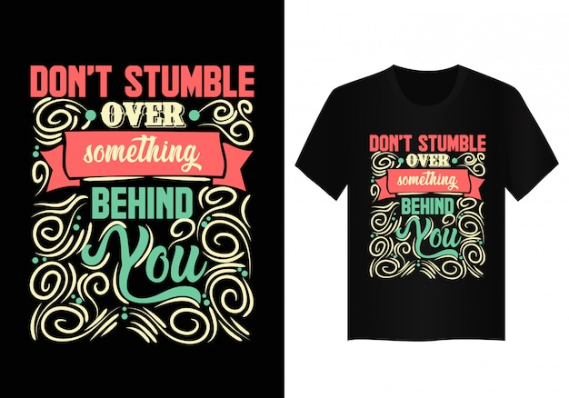 Don't stumble over something behind you quote
