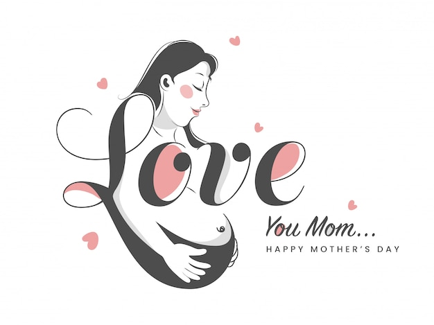 Stylish text love and a pregnant mom illustration. happy mother's day concept.