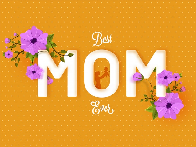 Stylish white text best mom ever decorated with beautiful flowers on yellow background.