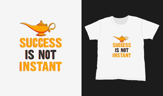 Success is not instant. quote typography lettering for t-shirt design. hand-drawn lettering