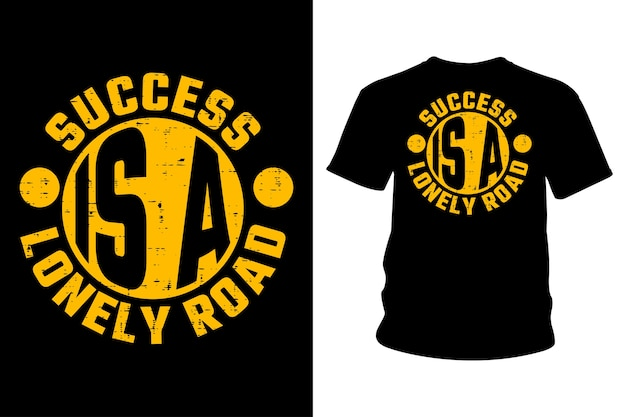 Success is a lonely road slogan and t shirt