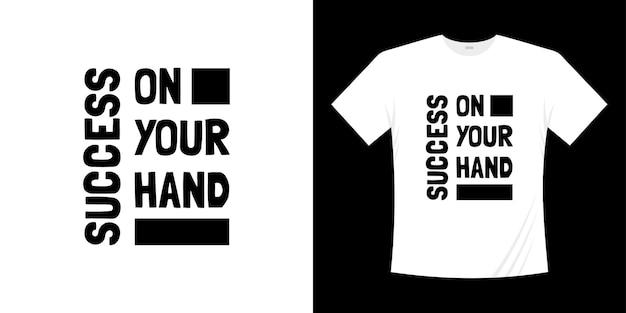 Успех на вашей руке типографика дизайн футболки
