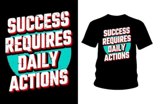 성공에는 일상적인 행동 슬로건 티셔츠 타이포그래피 디자인이 필요합니다.