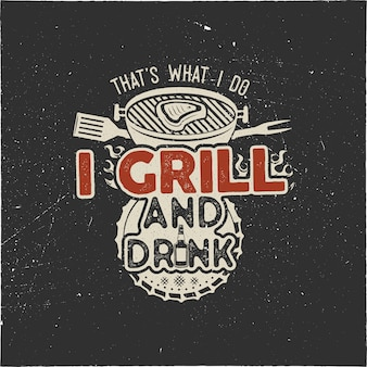 Summer bbq print for t shirt with quote - that's what i do i drink and grill things. vintage hand drawn emblem