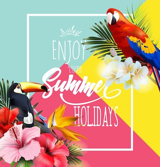 Summer holidays background with tropical flowers parrots and toucan lettering enjoy summer holidays