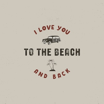 Summer surfing logo with car, palms and text - i love you to the beach and back