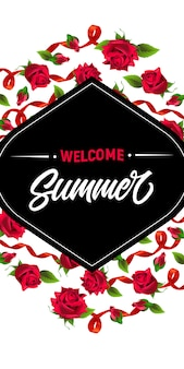 Summer, welcome, banner with red ribbons and roses. Calligraphic text