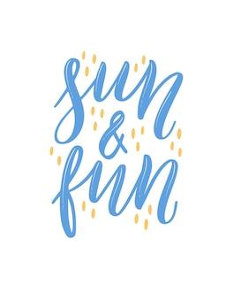Солнце и веселье. красочные летние надписи в современном стиле. рисованное праздничное украшение. изолированные векторные иллюстрации дизайн с элементами лета.