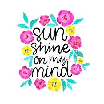 Sunshine on my mind. handdrawn illustration. positive quote with flowers illustration.