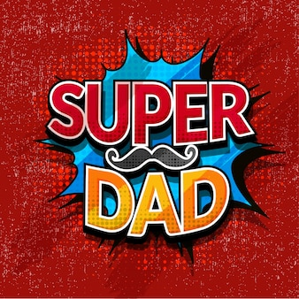 Super dad text with mustache on red grungy background, pop-art style design.