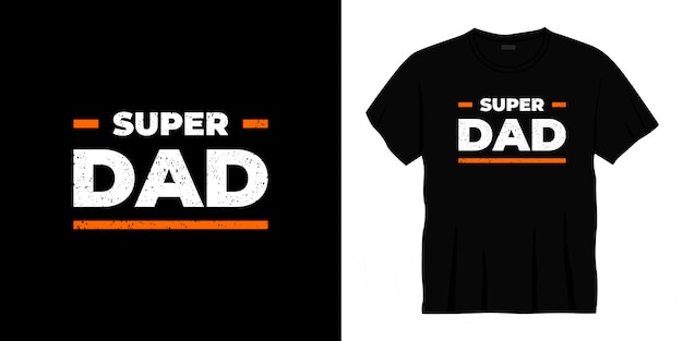 Super dad typography t-shirt design