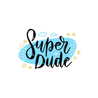 Super dude lettering concept. tee print with slogan. typography for t shirt, hoody or sweatshirt.
