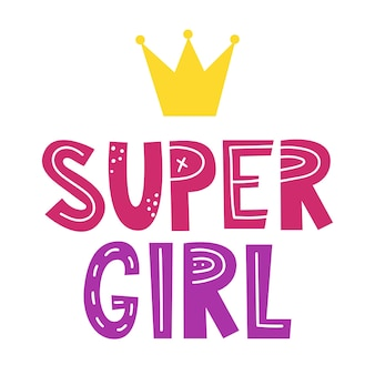 Super girl  written lettering  feminism slogan woman motivational slogan