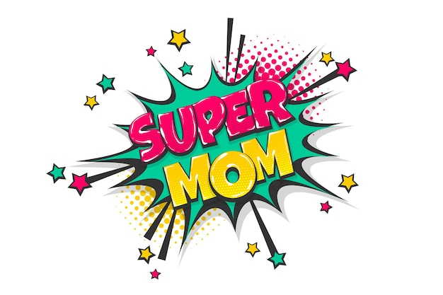 Super mom mother day comic text speech bubble colored pop art style sound effect