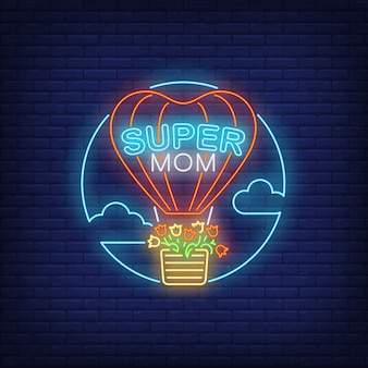 Super mom neon text and hot air balloon with flowers