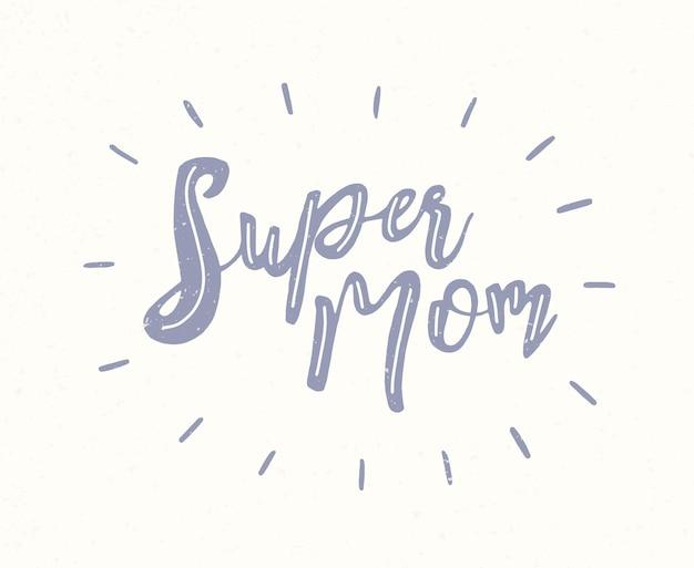 白地にエレガントな書道フォントで手書きのスーパーママフレーズ。ゴージャスな母の日の休日のレタリングまたは碑文。グリーティングカード、はがきのモノクロベクトルイラスト