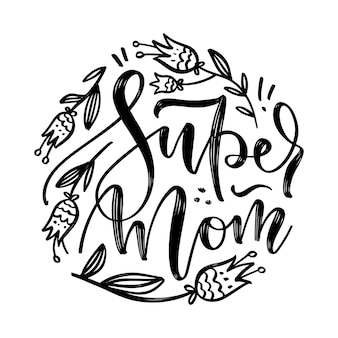 Super mom quote with hand drawn flowers